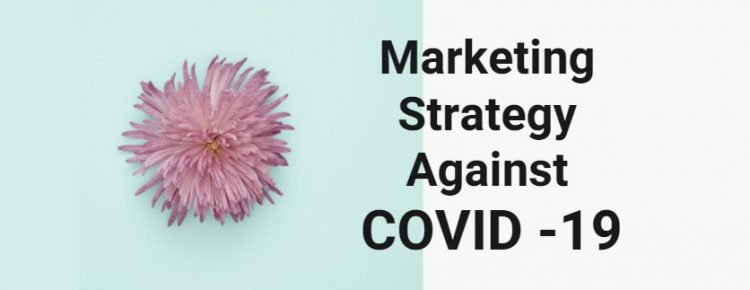 What Marketing Strategy Will Take To Overcome Coronavirus (COVID -19)
